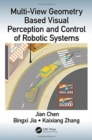 Multi-View Geometry Based Visual Perception and Control of Robotic Systems - Book