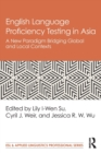 English Language Proficiency Testing in Asia : A New Paradigm Bridging Global and Local Contexts - Book