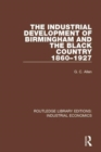The Industrial Development of Birmingham and the Black Country, 1860-1927 - Book