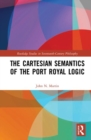 The Cartesian Semantics of the Port Royal Logic - Book