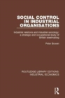Social Control in Industrial Organisations : Industrial Relations and Industrial Sociology: A Strategic and Occupational Study of British Steelmaking - Book