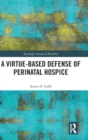 A Virtue-Based Defense of Perinatal Hospice - Book