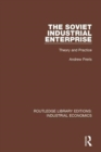 The Soviet Industrial Enterprise : Theory and Practice - Book