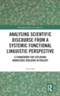 Analysing Scientific Discourse from A Systemic Functional Linguistic Perspective : A Framework for Exploring Knowledge Building in Biology - Book