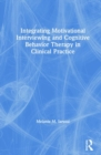 Integrating Motivational Interviewing and Cognitive Behavior Therapy in Clinical Practice - Book