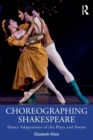 Choreographing Shakespeare : Dance Adaptations of the Plays and Poems - Book