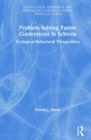 Problem-Solving Parent Conferences in Schools : Ecological-Behavioral Perspectives - Book