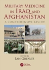 Military Medicine in Iraq and Afghanistan : A Comprehensive Review - Book