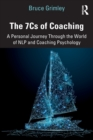 The 7Cs of Coaching : A Personal Journey Through the World of NLP and Coaching Psychology - Book