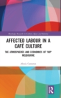 Affected Labour in a Cafe Culture : The Atmospheres and Economics of 'Hip' Melbourne - Book