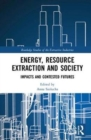 Energy, Resource Extraction and Society : Impacts and Contested Futures - Book