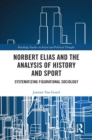 Norbert Elias and the Analysis of History and Sport : Systematizing Figurational Sociology - Book
