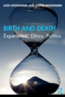 Birth and Death : Experience, Ethics, Politics - Book