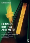Hearing Rhythm and Meter : Analyzing Metrical Consonance and Dissonance in Common-Practice Period Music - Book