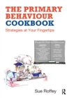 The Primary Behaviour Cookbook : Strategies at your Fingertips - Book