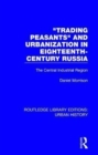 Trading Peasants and Urbanization in Eighteenth-Century Russia : The Central Industrial Region - Book