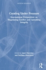 Curating Under Pressure : International Perspectives on Negotiating Conflict and Upholding Integrity - Book
