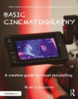 Basic Cinematography : A Creative Guide to Visual Storytelling - Book