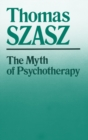 The Myth of Psychotherapy : Mental Healing as Religion, Rhetoric, and Repression - eBook