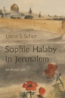 Sophie Halaby in Jerusalem : An Artist's Life - Book