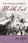 The Urban Social History of the Middle East, 1750-1950 - eBook