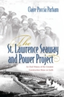 The St. Lawrence Seaway and Power Project : An Oral History of the Greatest Construction Show on Earth - eBook