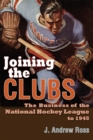 Joining the Clubs : The Business of the National Hockey League to 1945 - eBook
