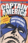 Captain America, Masculinity, and Violence : The Evolution of a National Icon - eBook