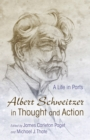 Albert Schweitzer in Thought and Action : A Life in Parts - eBook