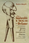 The Implacable Urge to Defame : Cartoon Jews in the American Press, 1877-1935 - eBook