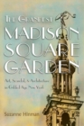 The Grandest Madison Square Garden : Art, Scandal, and Architecture in Gilded Age New York - eBook