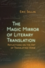 The Magic Mirror of Literary Translation : Reflections on the Art of Translating Verse - eBook