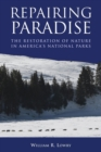 Repairing Paradise : The Restoration of Nature in America's National Parks - eBook
