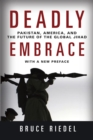Deadly Embrace : Pakistan, America, and the Future of the Global Jihad - eBook