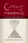 Circus Maximus : The Economical Gamble Behind Hosting the Olympics and the World Cup - Book