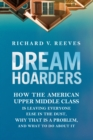 Dream Hoarders : How the American Upper Middle Class Is Leaving Everyone Else in the Dust, Why That Is a Problem, and What to Do about It - eBook