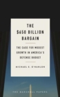 The $650 Billion Bargain : The Case for Modest Growth in America's Defense Budget - eBook