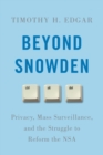 Beyond Snowden : Privacy, Mass Surveillance, and the Struggle to Reform the NSA - Book