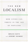 The New Localism : How Cities Can Thrive in the Age of Populism - Book
