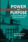 Power and Purpose : U.S. Policy toward Russia After the Cold War - Book