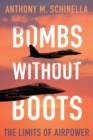 Bombs without Boots : The Limits of Airpower - Book