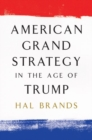 American Grand Strategy in the Age of Trump - Book