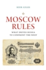 Moscow Rules : What Drives Russia to Confront the West - Book