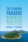 The Senkaku Paradox : Risking Great Power War Over Small Stakes - eBook