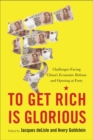 To Get Rich is Glorious : Challenges Facing China's Economic Reform and Opening at Forty - Book