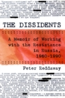 The Dissidents : A Memoir of Working with the Resistance in Russia, 1960-1990 - eBook