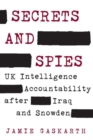 Secrets and Spies : UK Intelligence Accountability after Iraq and Snowden - Book