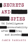 Secrets and Spies : UK Intelligence Accountability after Iraq and Snowden - eBook