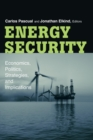 Energy Security : Economics, Politics, Strategies, and Implications - Book
