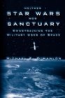 Neither Star Wars nor Sanctuary : Constraining the Military Uses of Space - eBook